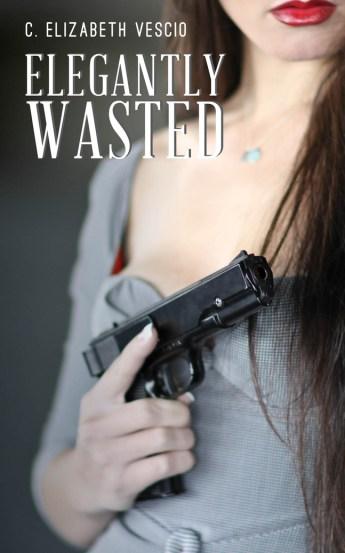 Elegantly Wasted by C. Elizabeth Vescio