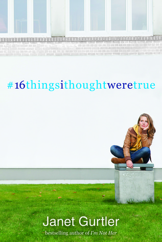 Review: #16thingsithoughtweretrue by Janet Gurtler.