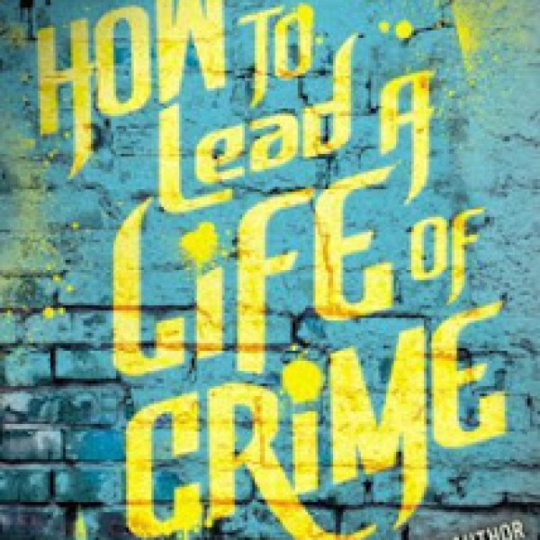 ARC Review: How to Lead a Life of Crime by Kirsten Miller