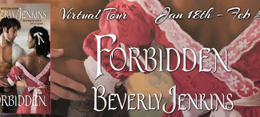 BOOK TOUR:  FORBIDDEN by BEVERLY JENKINS- PROMO, EXCERPT,  INTERVIEW and GIVEAWAY