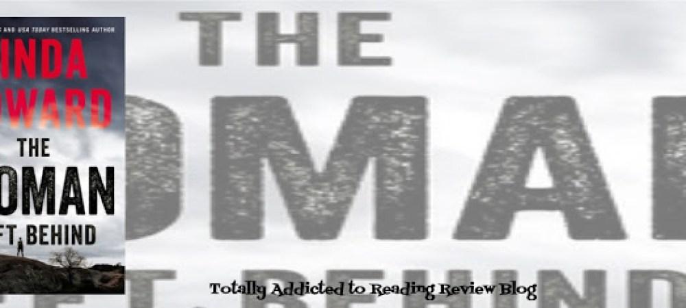 BOOK REVIEW: THE WOMAN LEFT BEHIND by LINDA HOWARD @WmMorrowBks  #Romance #Suspense