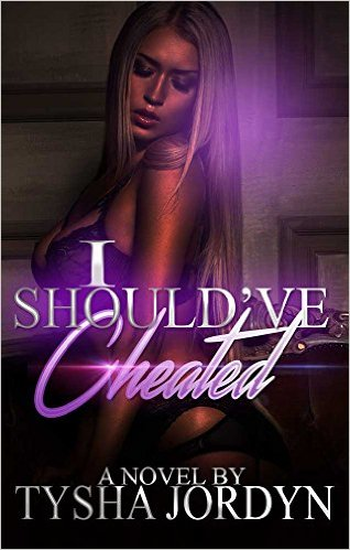 Book Cover: I SHOULD'VE CHEATED by Tysha Jordyn