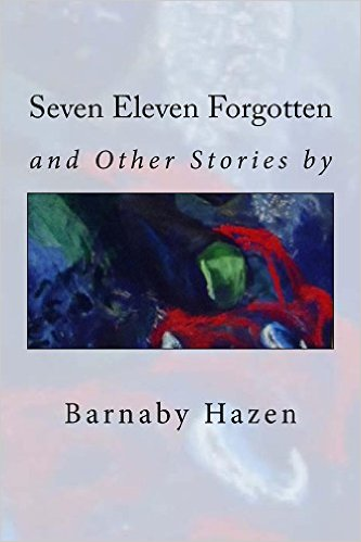 Book Cover: Seven Eleven Forgotten and Other Stories byBarnaby Hazen