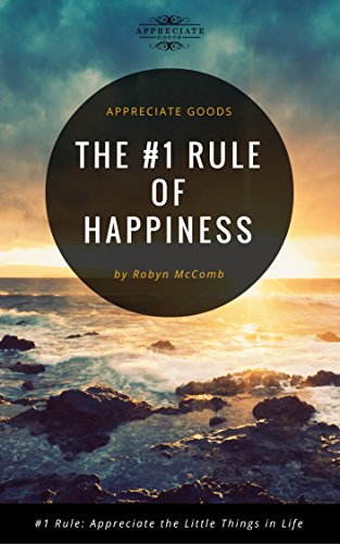 Book Cover: The #1 Rule of Happiness: Appreciate the Little Things by Robyn McComb