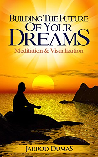 Book Cover: Building the Future of your Dreams: Meditation & Visualization by Jarrod Dumas