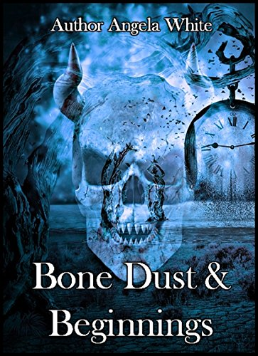 Book Cover: Bone Dust and Beginnings byAngela White