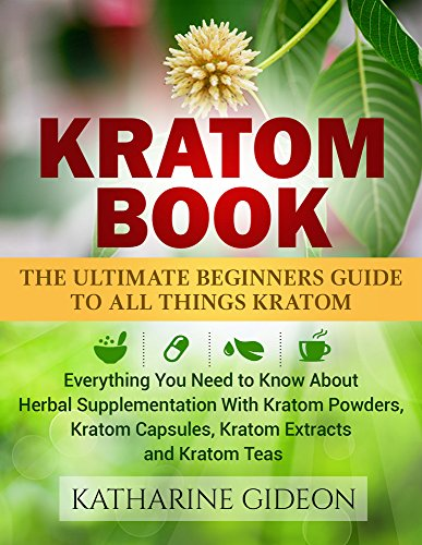 Book Cover: The Ultimate Beginners Guide to All Things Kratom by Katharine Gideon