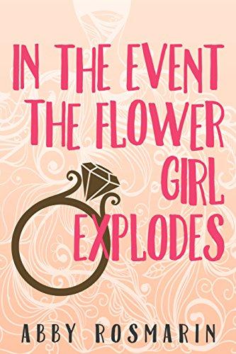 Book Cover: In the Event the Flower Girl Explodes byAbby Rosmarin