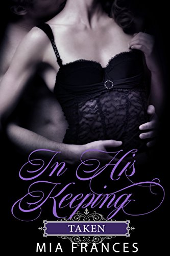 Book Cover: IN HIS KEEPING: TAKEN byMia Frances