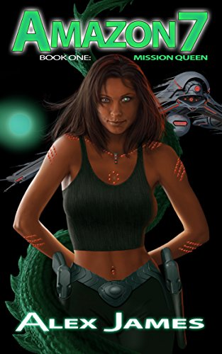 Book Cover: Amazon Seven - Book One - Mission Queen (Amazon Seven Saga 1) byAlex James