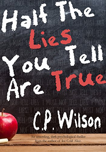 Half the lies you tell are true by C P Wilson