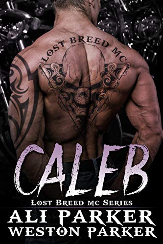 Caleb A Gritty Bad Boy MC Romance by Ali Parker and Weston Parker