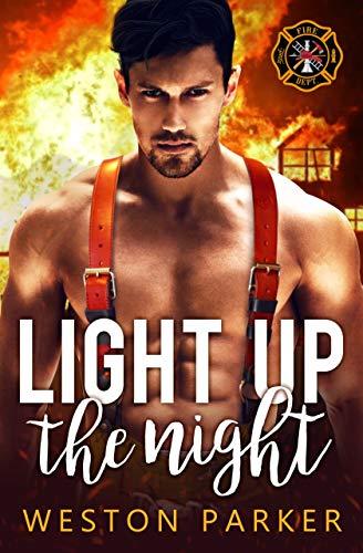Light up the Night A Bad Boy Firefighter Novel by Weston Parker