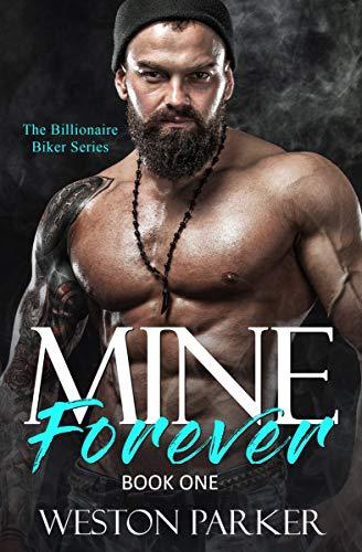 Mine Forever #1 (The Billionaire Biker Series) by Weston Parker