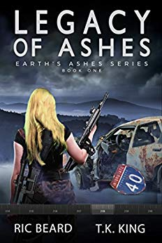 Legacy Of Ashes (Earth's Ashes Trilogy Book 1) by Ric Beard and T. K. King