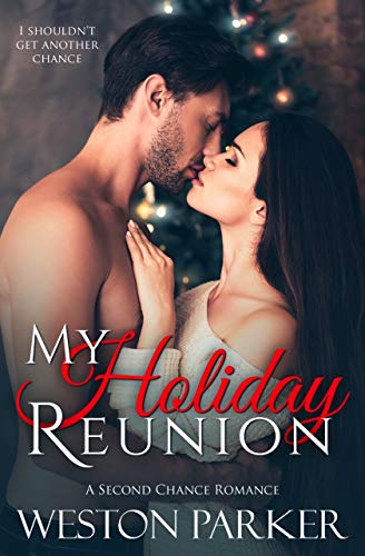 My Holiday Reunion: A Second Chance Holiday Romance by Weston Parker