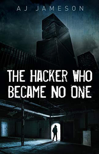 The Hacker Who Became No One by A. J. Jameson