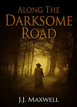 Along the Darksome Road by J.J. Maxwell