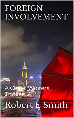 FOREIGN INVOLVEMENT A Chuck Winters Thriller by Robert E. Smith