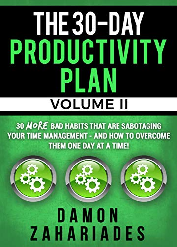 The 30-Day Productivity Plan - VOLUME II by Damon Zahariades