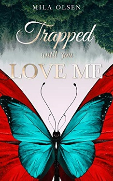 Trapped - Until You Love Me by Mila Olsen