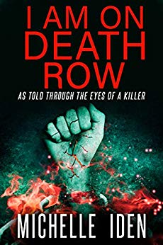 i AM ON DEATH ROW (As told through the eyes of a killer) by Michelle Iden
