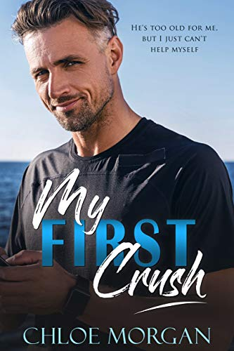 My First Crush: A Best Friend's Father Romance by Chloe Morgan