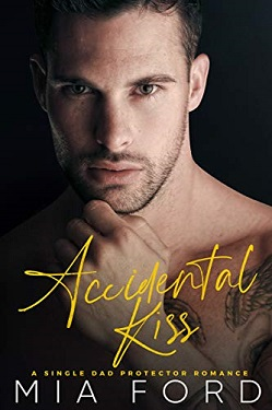 Accidental Kiss A Single Dad Protector Romance by Mia Ford