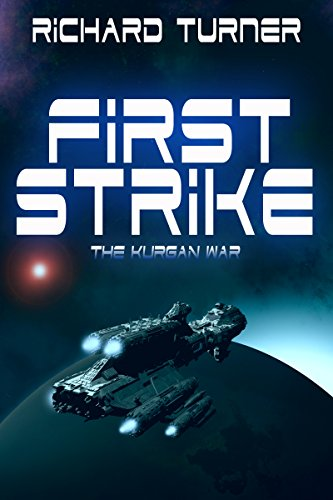 First Strike (The Kurgan War Book 1) by Richard Turner
