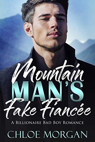 Mountain Man's Fake Fiancee A Billionaire Bad Boy Romance by Chloe Morgan