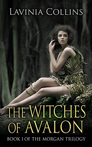 THE WITCHES OF AVALON a thrilling Arthurian fantasy by Lavinia Collins