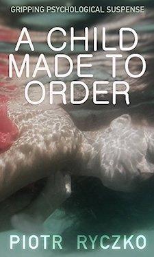 A Child Made to Order by Piotr Ryczko