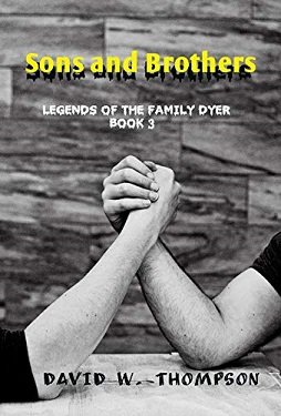 Sons and Brothers Legends of the Family Dyer by David W. Thompson