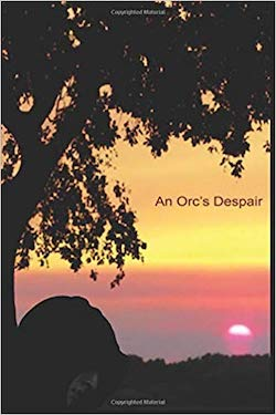 An Orc's Despair by RJ Fratini