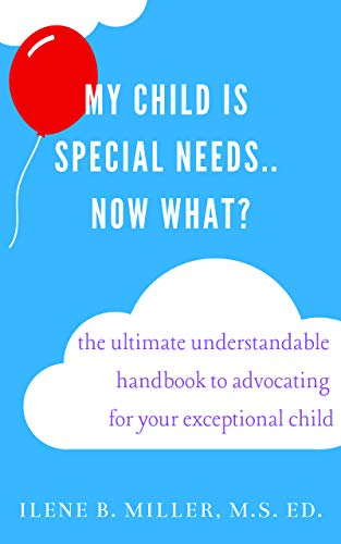 My Child Is Special Needs by Ilene B. Miller