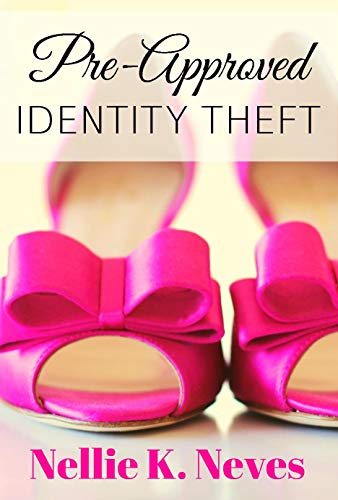Pre-Approved Identity Theft by Nellie K. Neves
