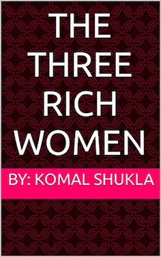 Book Cover: THE THREE RICH WOMEN by Komal Shukla