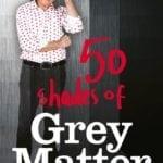 Review: 50 Shades Of Grey Matter