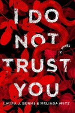 {Review} I Do Not Trust You by Laura J. Burns & Melinda Metz