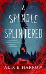 {ARC Review} A Spindle Splintered by Alix E. Harrow