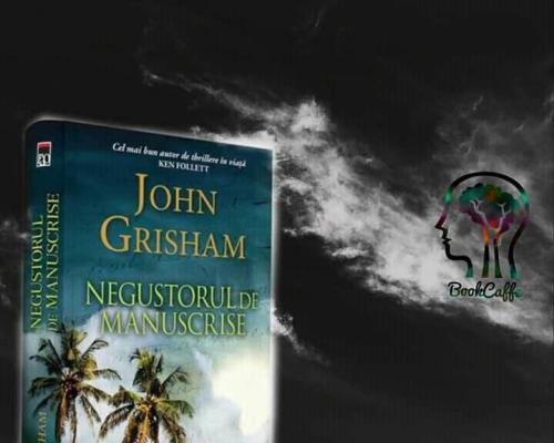 Negustorul de manuscrise, John Grisham – Recenzie