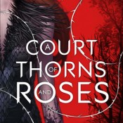 Cover Crush: A Court of Thorns and Roses by Sarah J. Maas