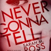 Cover Reveal: Never Gonna Tell by Sarah M. Ross