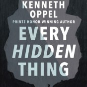 Books On Our Radar: Every Hidden Thing by Kenneth Oppel
