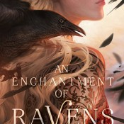 Feature: Crush On This #10 – An Enchantment of Ravens by Margaret Rogerson