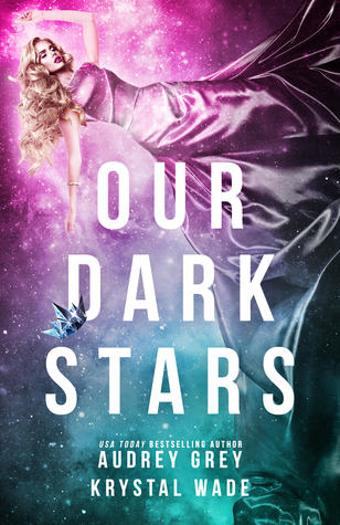 Blog Tour & Giveaway: Our Dark Stars by Audrey Grey & Krystal Wade