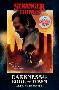 Books on Our Radar: Stranger Things: Darkness on the Edge of Town by Adam Christopher