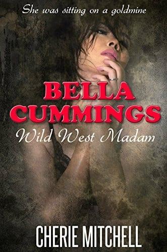 Bella Cummings, Wild West Madam: She was sitting on a goldmine