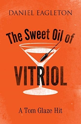 The Sweet Oil of Vitriol: A Tom Glaze Hit (The Tom Glaze series Book 1)