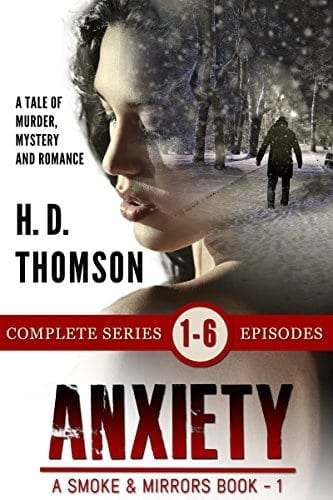 Anxiety: Episodes 1 through 6 – A Tale of Murder, Mystery and Romance (A Smoke and Mirrors Book)